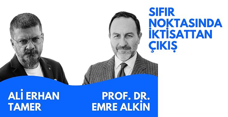 Prof. Dr. Emre Alkin ve Ali Erhan Tamer ile sıfır noktasında iktisattan çıkış
