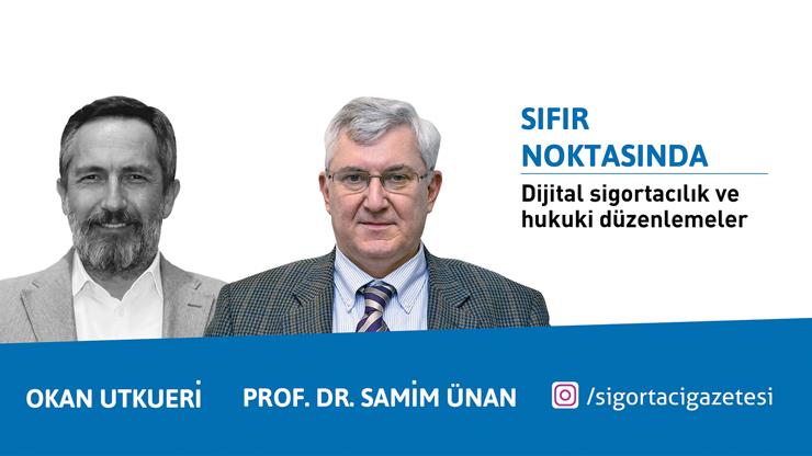 Prof. Dr. Samim Ünan ve Okan Utkueri ile Dijital sigortacılık ve hukuki düzenlemeler