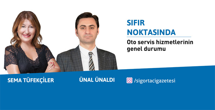 Oto servis hizmetlerinin genel durumu Sigortacı Gazetesi canlı yayınında konuşuldu