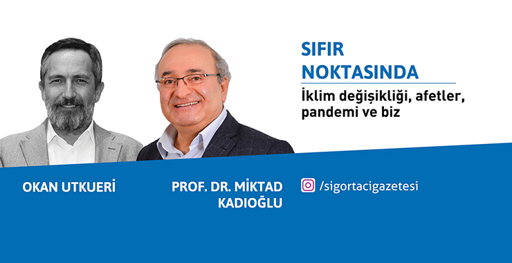 Okan Utkueri ve Prof. Dr. Miktad Kadıoğlu ile İklim değişikliği, afetler, pandemi ve biz